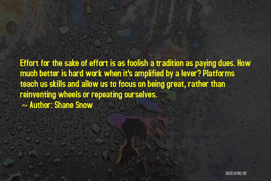 Focus And Hard Work Quotes By Shane Snow
