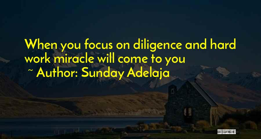 Focus And Hard Work Quotes By Sunday Adelaja