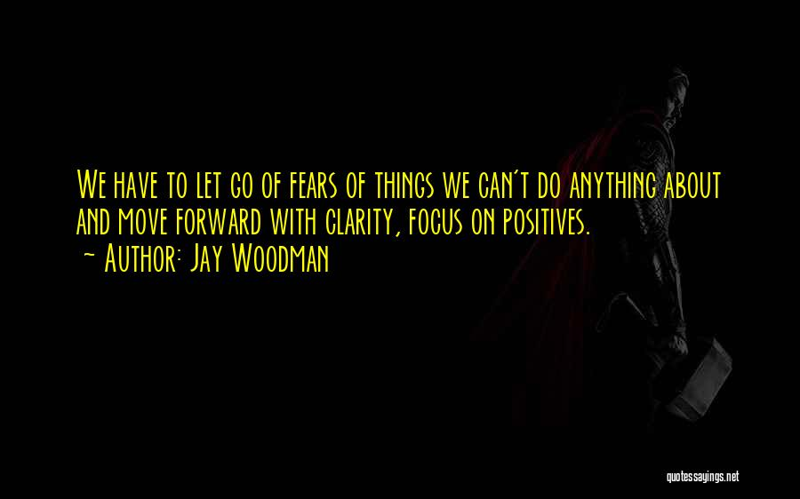 Focus On Positives Quotes By Jay Woodman