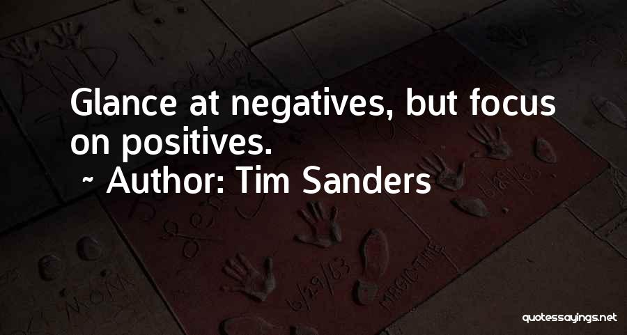 Focus On Positives Quotes By Tim Sanders