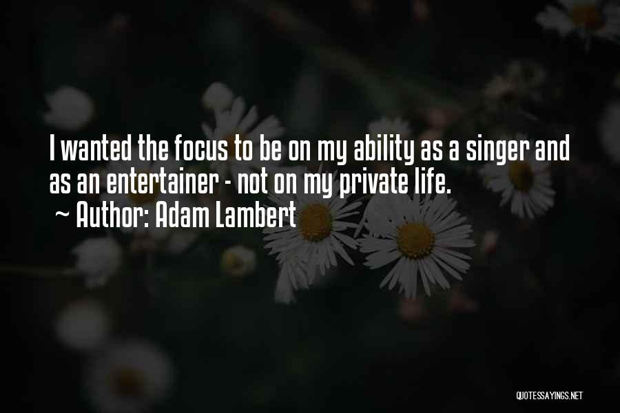 Focus Quotes By Adam Lambert