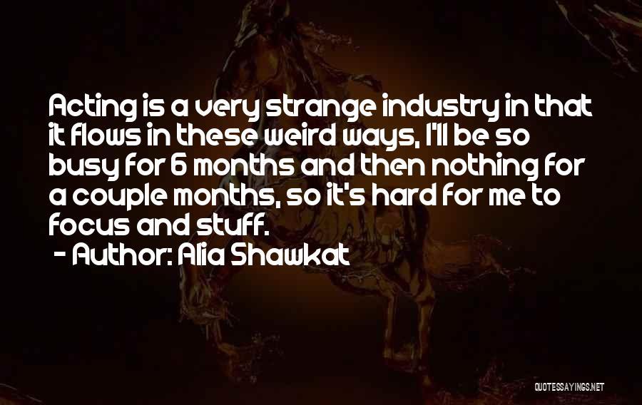 Focus Quotes By Alia Shawkat