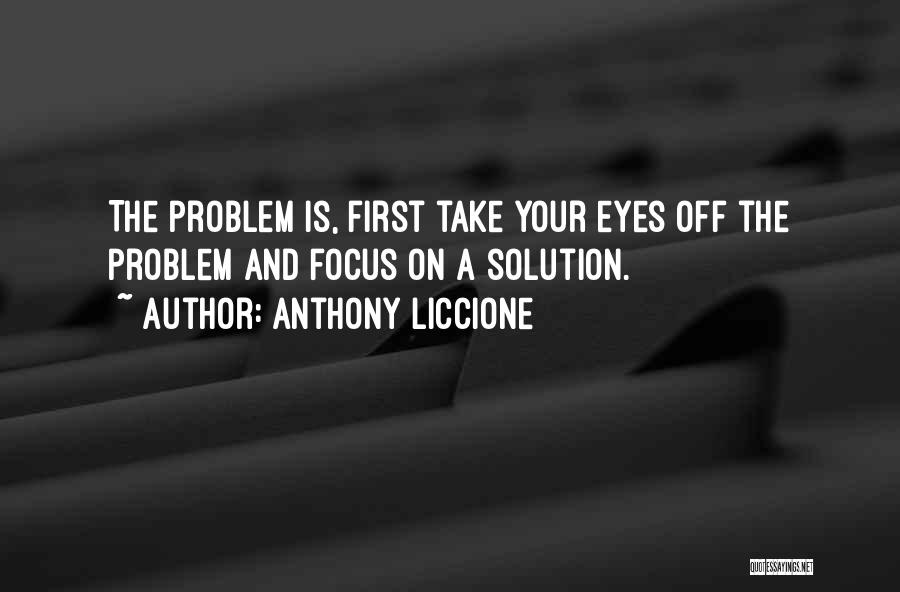 Focus Quotes By Anthony Liccione