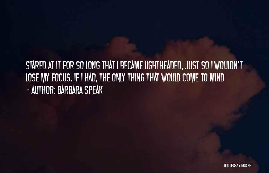 Focus Quotes By Barbara Speak