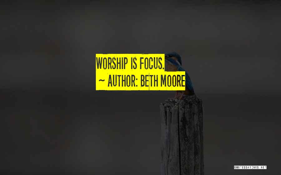 Focus Quotes By Beth Moore
