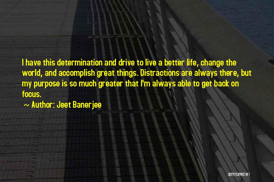 Focus Quotes By Jeet Banerjee