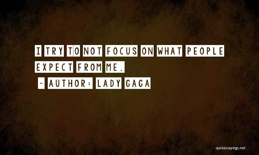 Focus Quotes By Lady Gaga