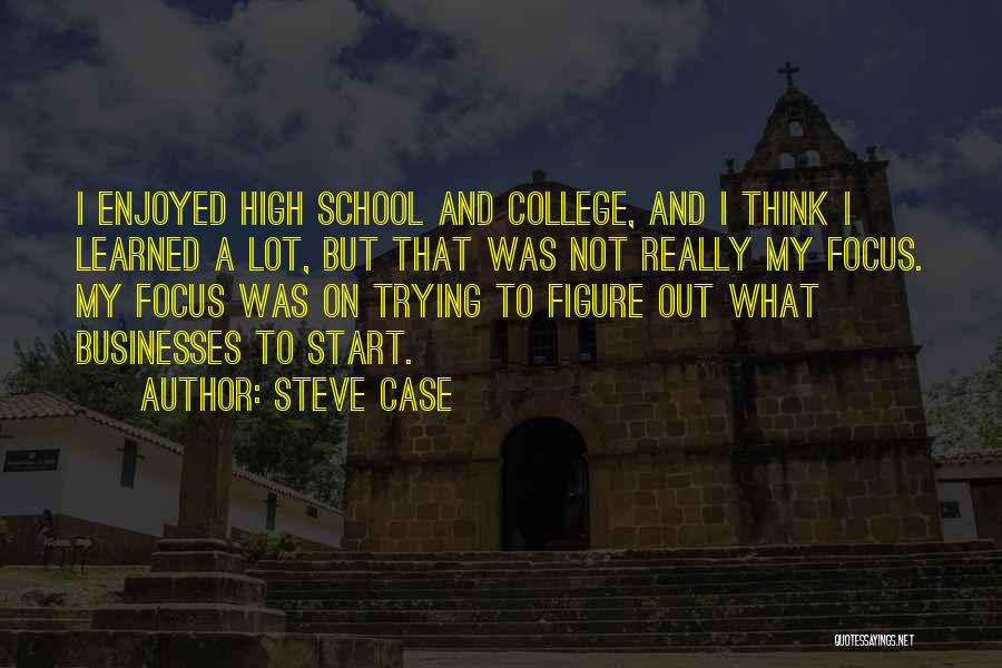 Focus Quotes By Steve Case