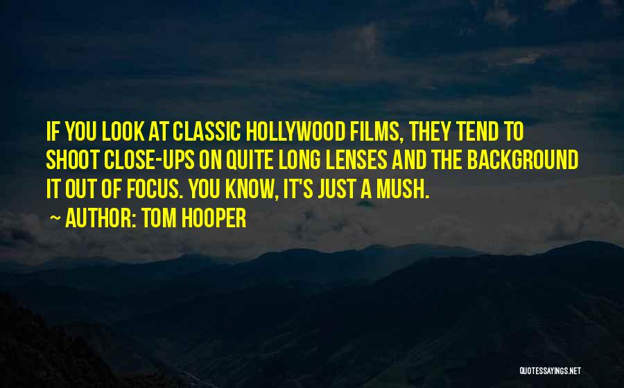 Focus Quotes By Tom Hooper