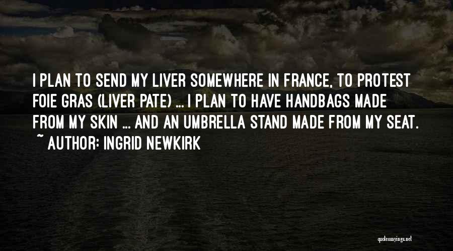 Foie Gras Quotes By Ingrid Newkirk