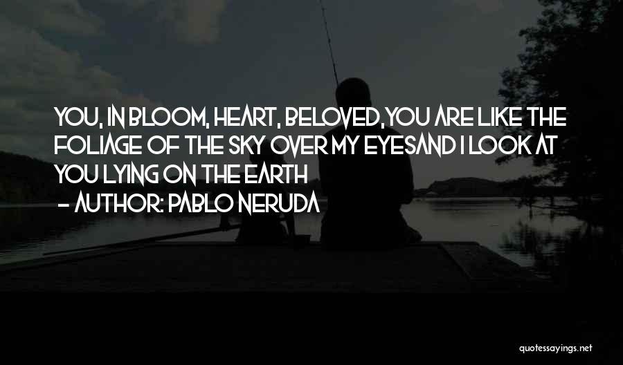 Foliage Quotes By Pablo Neruda
