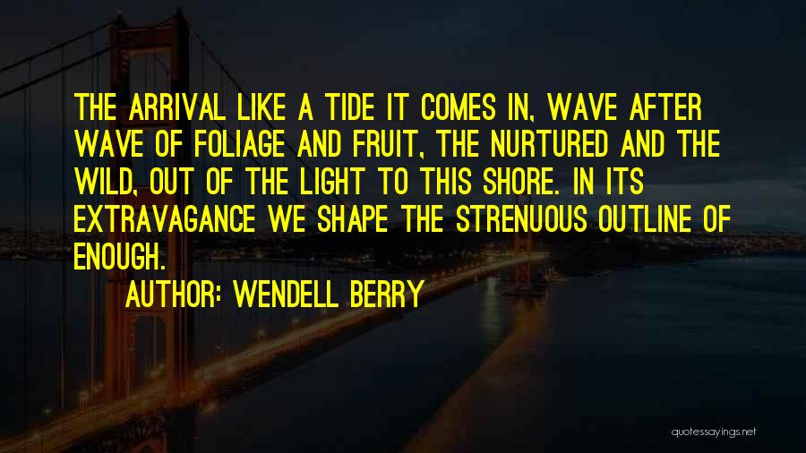 Foliage Quotes By Wendell Berry