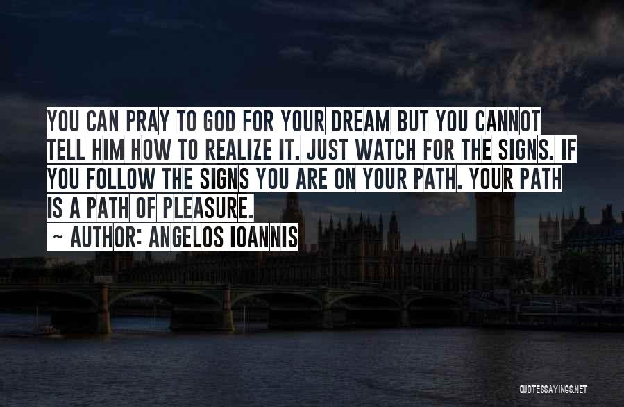 Follow The Dream Quotes By Angelos Ioannis