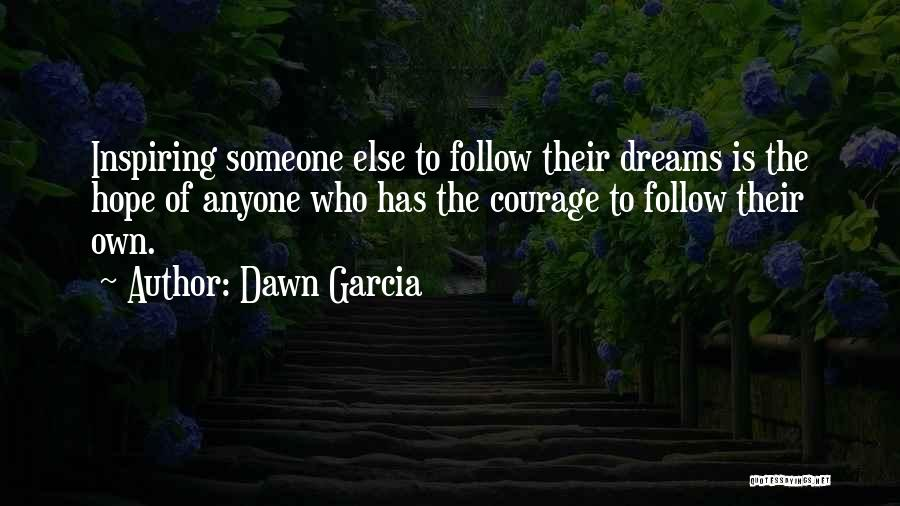 Follow The Dream Quotes By Dawn Garcia