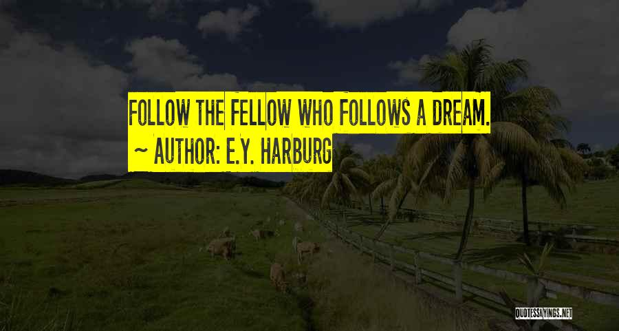 Follow The Dream Quotes By E.Y. Harburg