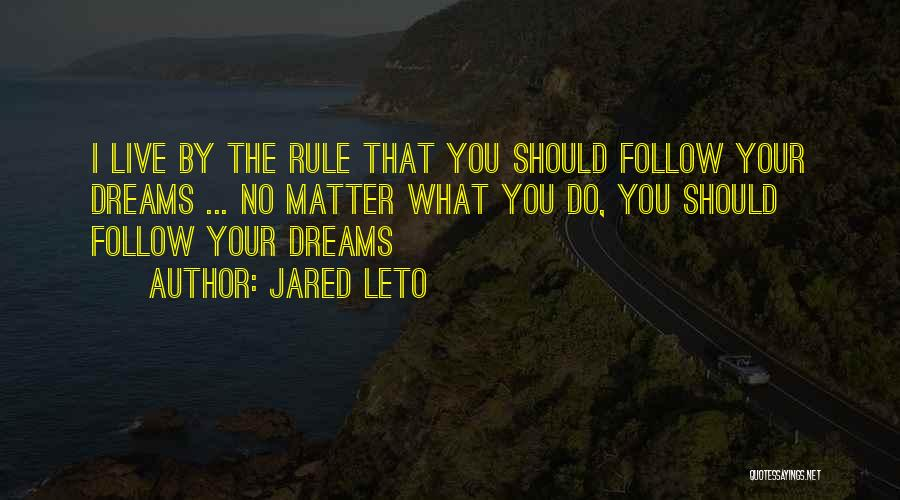 Follow The Dream Quotes By Jared Leto