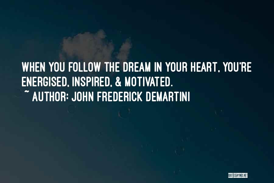 Follow The Dream Quotes By John Frederick Demartini