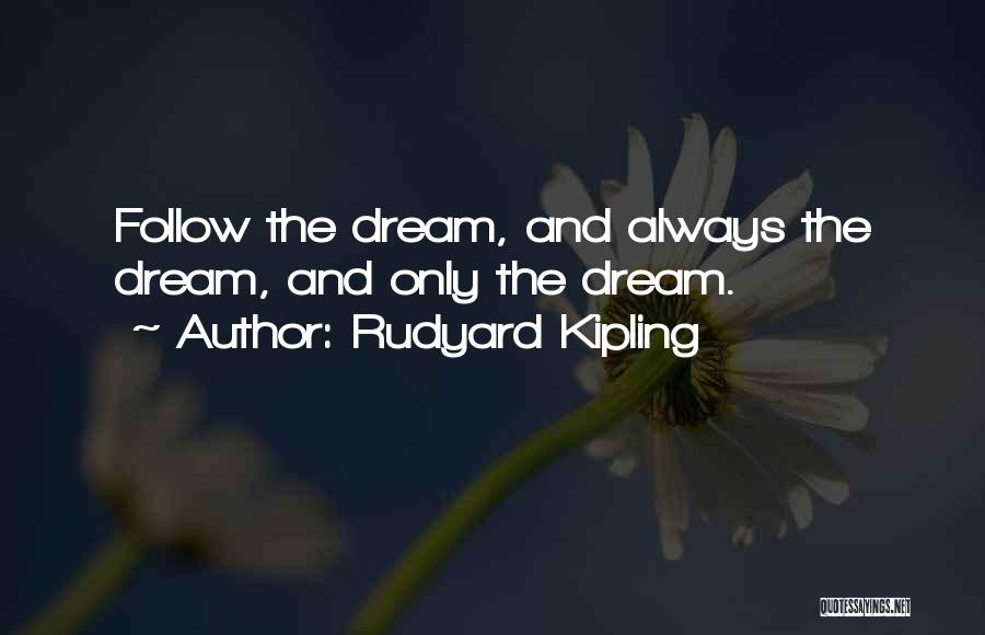Follow The Dream Quotes By Rudyard Kipling