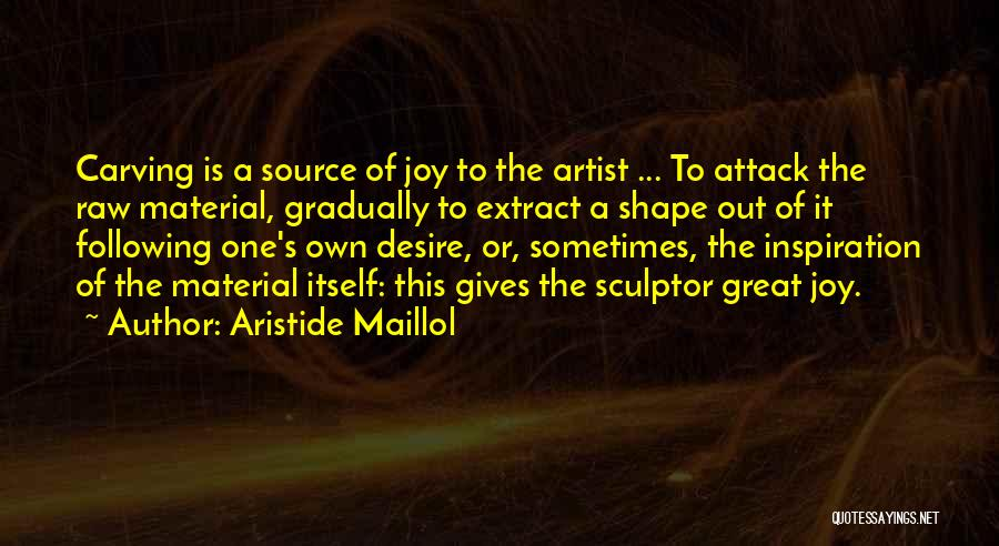 Following Your Joy Quotes By Aristide Maillol