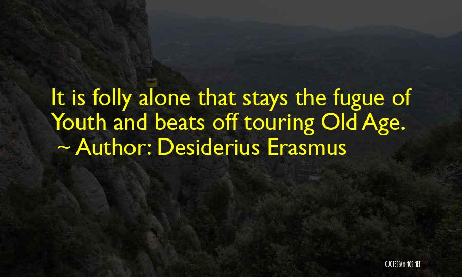 Folly Of Youth Quotes By Desiderius Erasmus