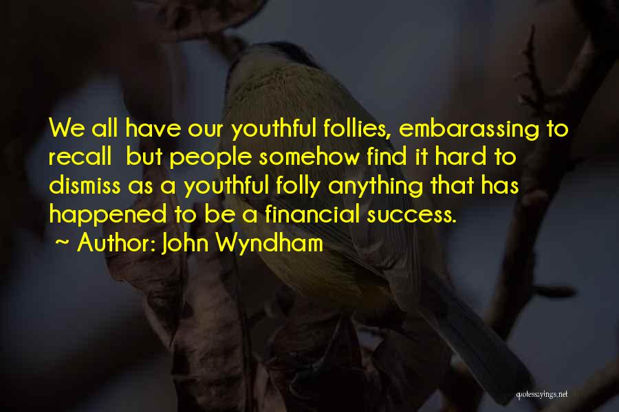 Folly Of Youth Quotes By John Wyndham