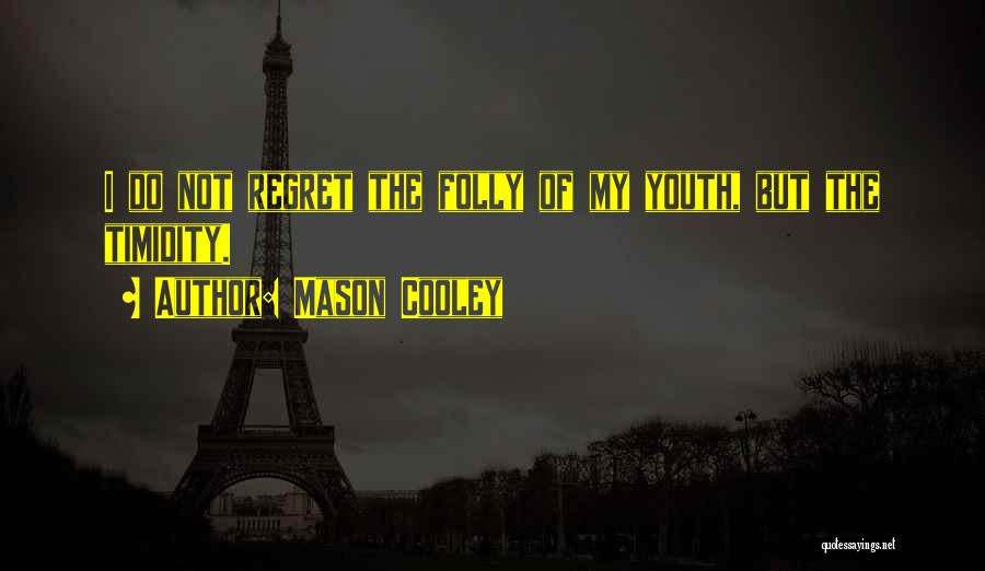 Folly Of Youth Quotes By Mason Cooley