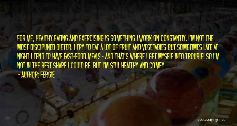 Food And Meals Quotes By Fergie