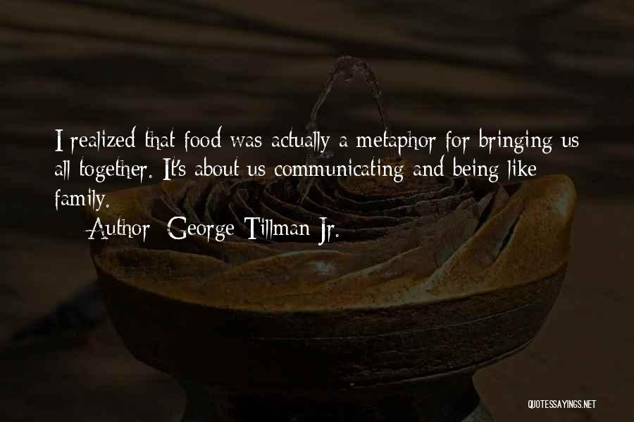 Food Bringing Family Together Quotes By George Tillman Jr.