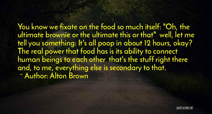 Food Is Everything Quotes By Alton Brown