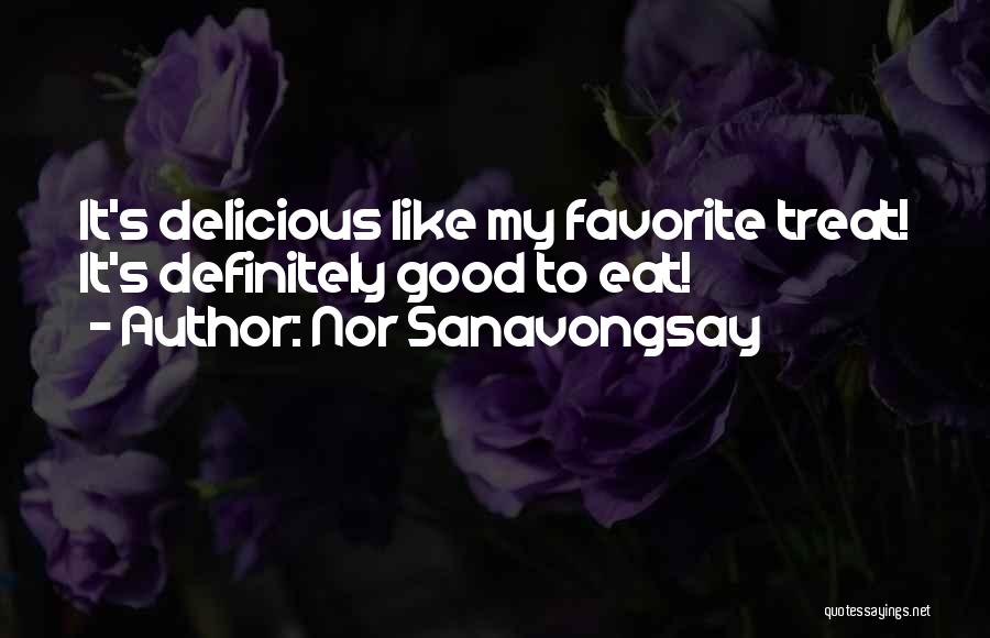 Food Treat Quotes By Nor Sanavongsay