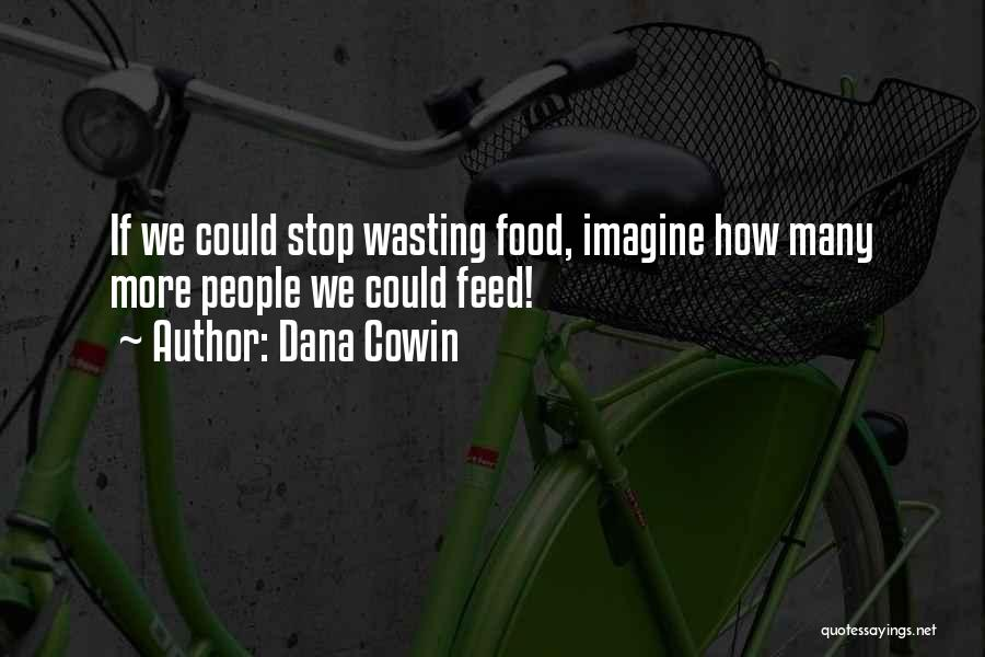Food Wasting Quotes By Dana Cowin