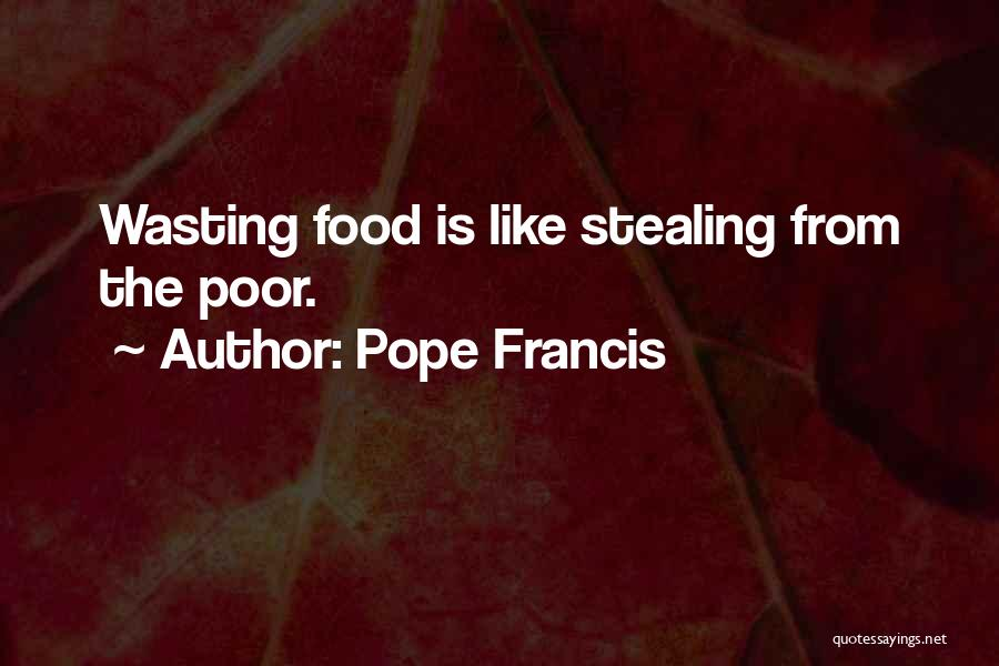 Food Wasting Quotes By Pope Francis