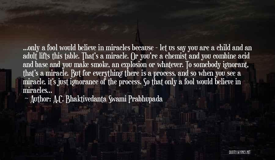 Fool To Believe Quotes By A.C. Bhaktivedanta Swami Prabhupada