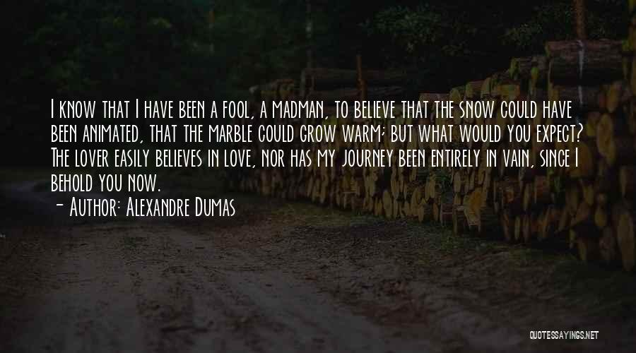 Fool To Believe Quotes By Alexandre Dumas