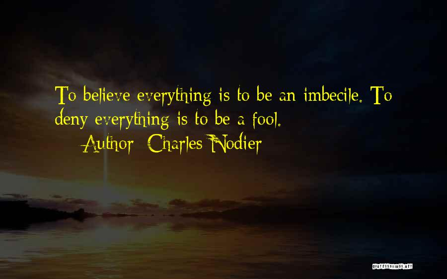 Fool To Believe Quotes By Charles Nodier