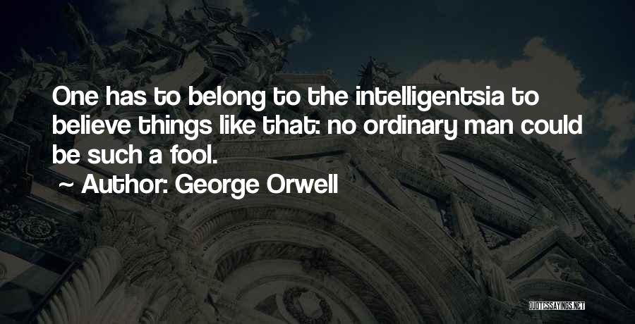 Fool To Believe Quotes By George Orwell