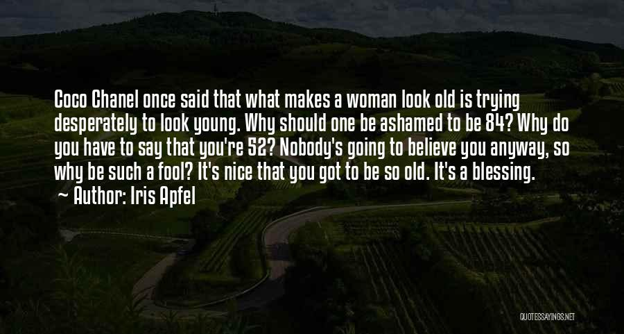 Fool To Believe Quotes By Iris Apfel