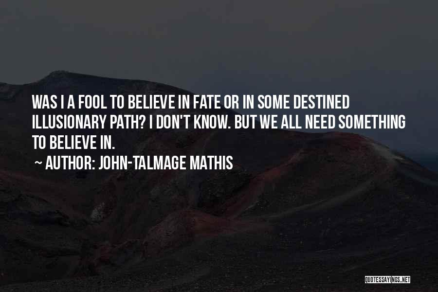Fool To Believe Quotes By John-Talmage Mathis
