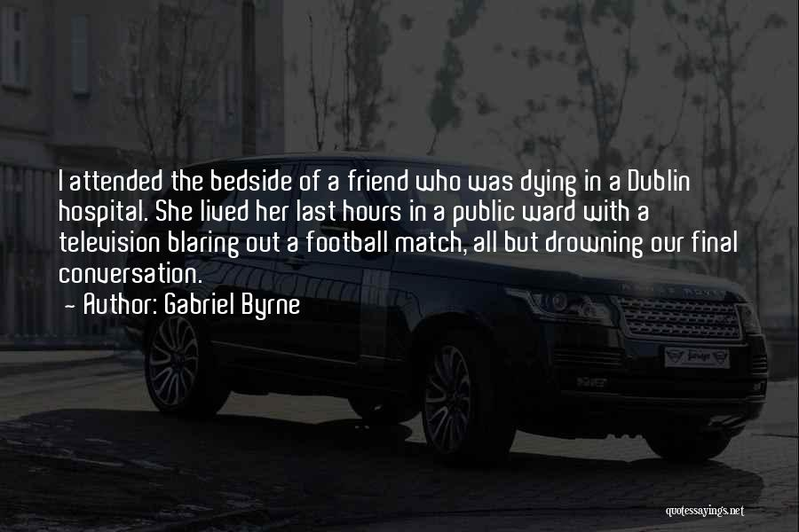 Football Final Match Quotes By Gabriel Byrne