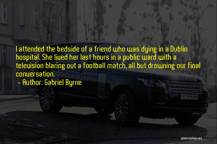 Football Final Quotes By Gabriel Byrne