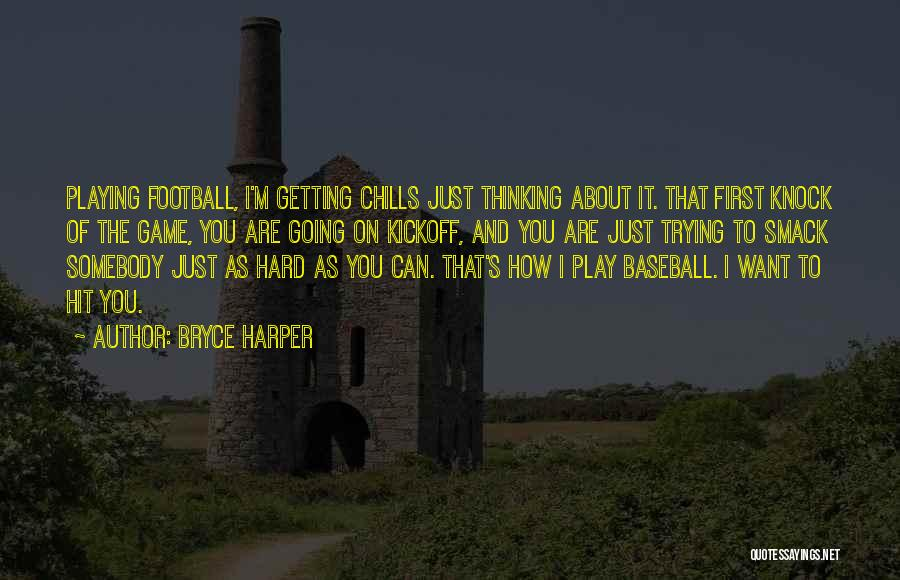 Football Kickoff Quotes By Bryce Harper