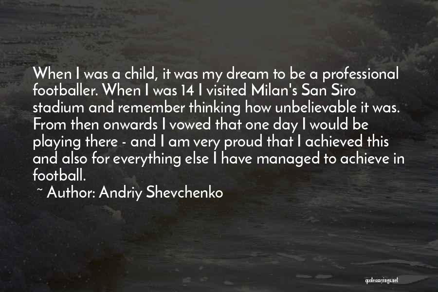 Football Stadium Quotes By Andriy Shevchenko