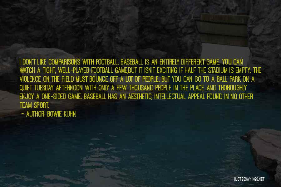 Football Stadium Quotes By Bowie Kuhn