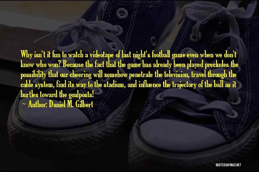 Football Stadium Quotes By Daniel M. Gilbert