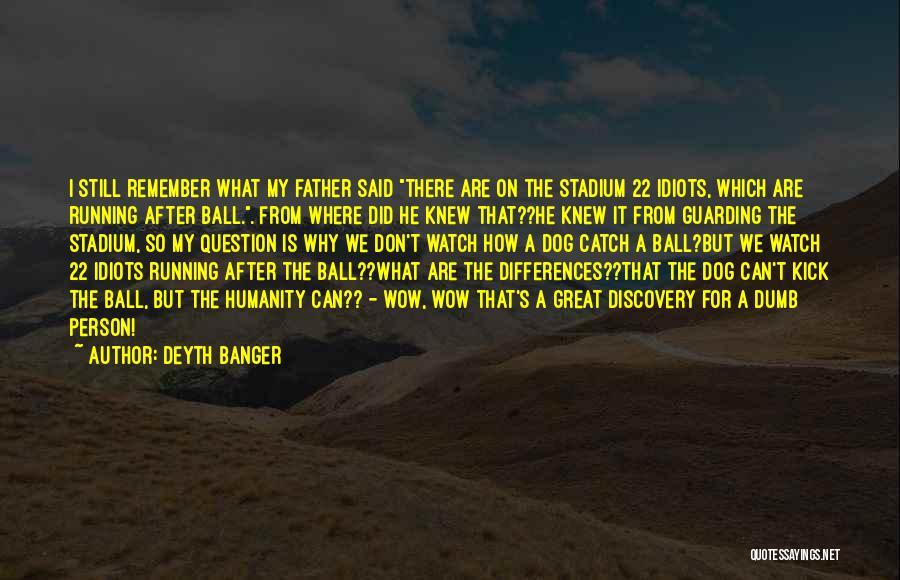 Football Stadium Quotes By Deyth Banger