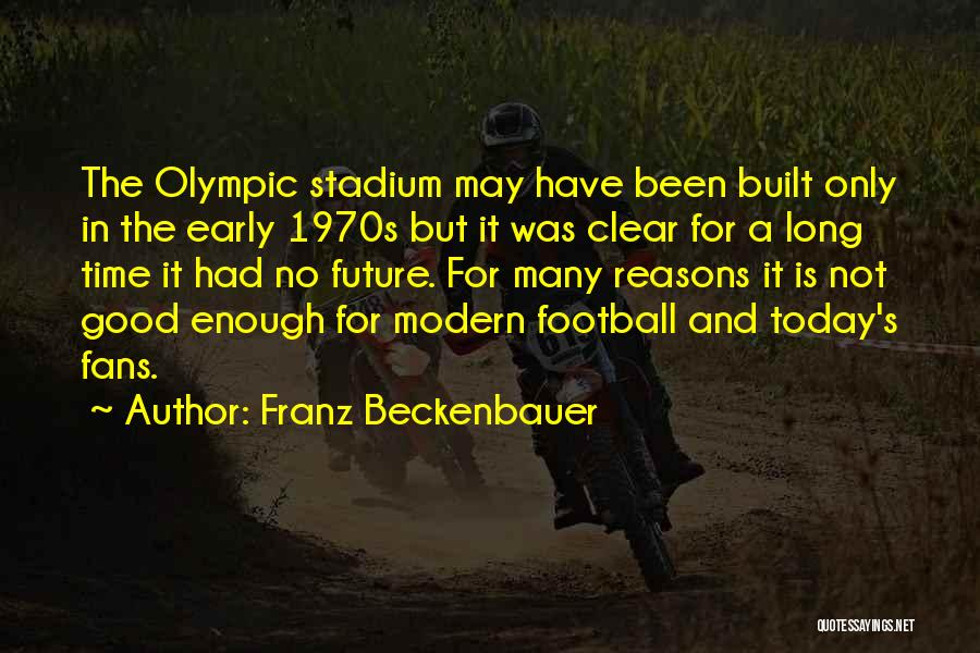 Football Stadium Quotes By Franz Beckenbauer
