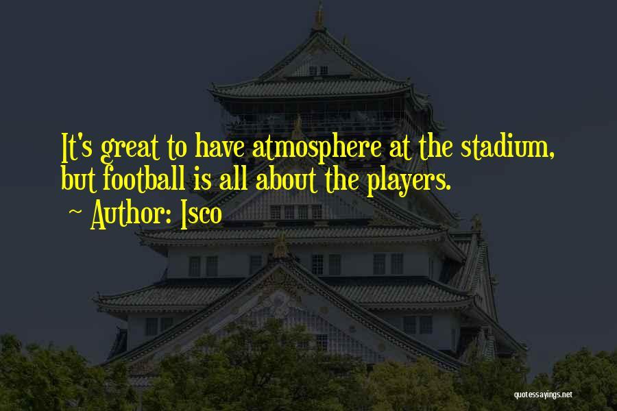 Football Stadium Quotes By Isco