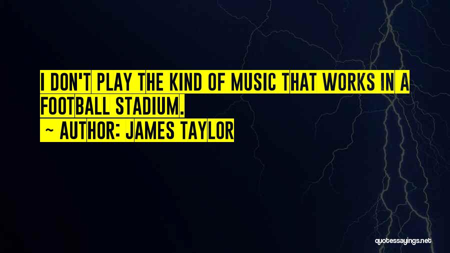 Football Stadium Quotes By James Taylor