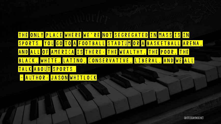 Football Stadium Quotes By Jason Whitlock
