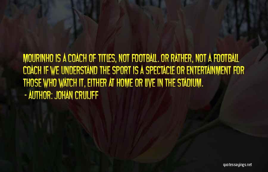 Football Stadium Quotes By Johan Cruijff